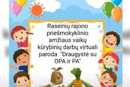 """Raseinių rajono priešmokyklinio amžiaus vaikų kūrybinių darbų """"Draugystė su OPA IR PA"""" virtuali paroda"""